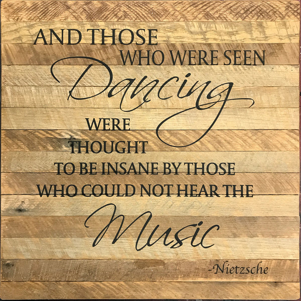 And those who were seen dancing were thought to be... ~ Nietzsche (28x28) Reclaimed Wood Wall Art