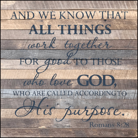 And we know that all things work together for good to those who love god, who are called according to His purpose ~Romans 8:28