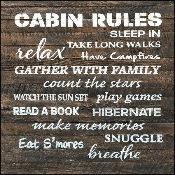 Cabin Rules - Sleep in , take long walks, relax, have campfires, gather with family, count the stars, watch the sunset, play games, read a book, hibernate, make memories, eat s'mores, snuggle, breathe
