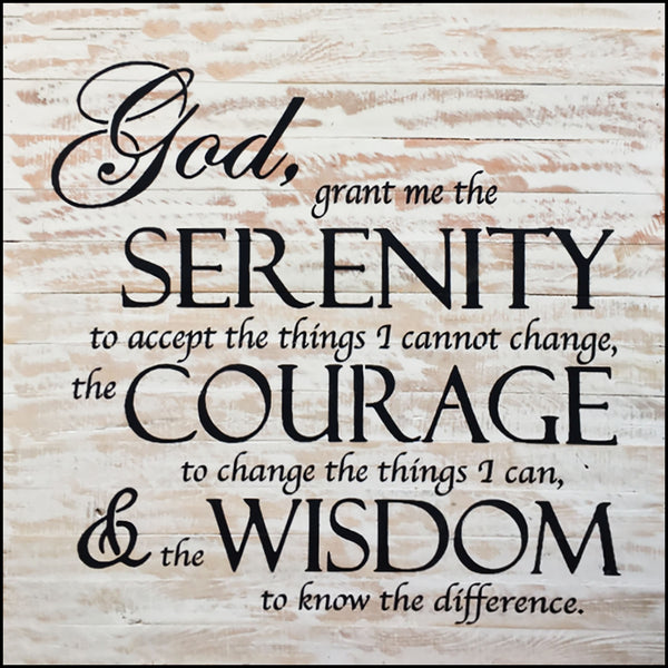 God grant me the serenity to accept the things I cannot change, the Courage to change the things I can, and the Wisdom to know the difference