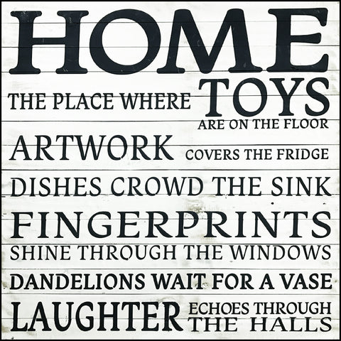 HOME the place where toys are on the floor artwork covers the fridge dishes crown the sink fingerprints shine through the windows