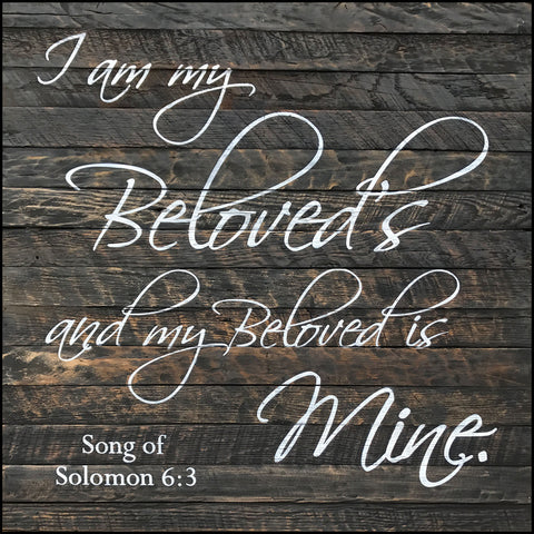 I am my Beloved's and my Beloved is Mine ~Song of solomon 6:3 (28x28)