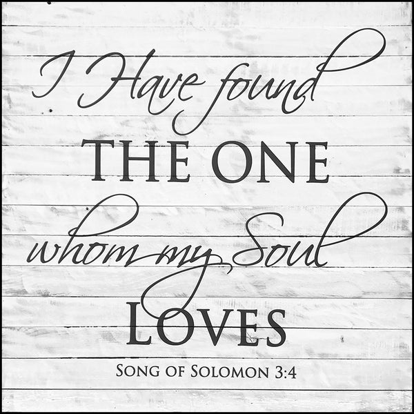 I have found the one whom my soul loves ~Song of Solomon 3:4