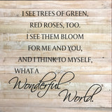I see trees of green, red roses too.  I see them bloom for me and you... (28x28) Reclaimed Wood Wall Art