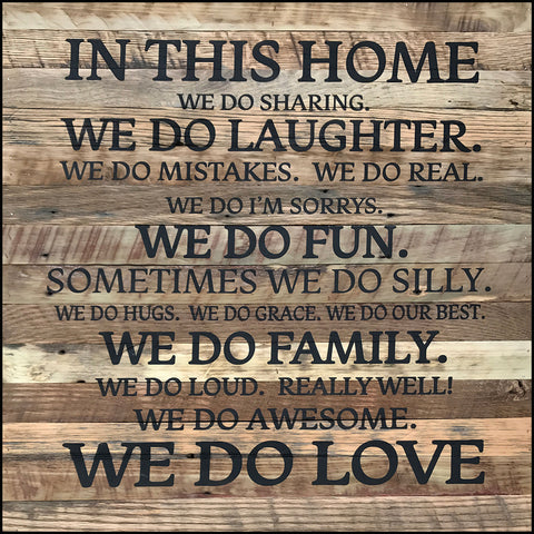 IN THIS HOME We do sharing. We do laughter. We do mistakes. We do real.