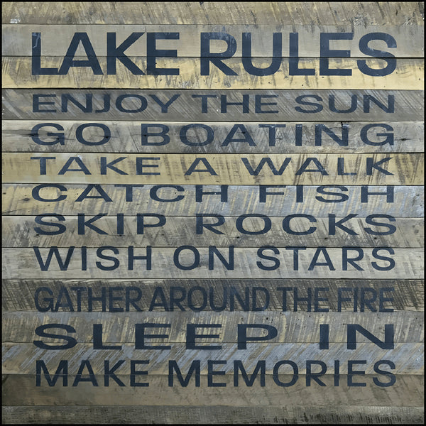Lake rules-enjoy the sun. Go boating. Take a walk. Catch fish. Skip rocks. Wish on stars. Gather around the fire. Sleep in. Make memories.