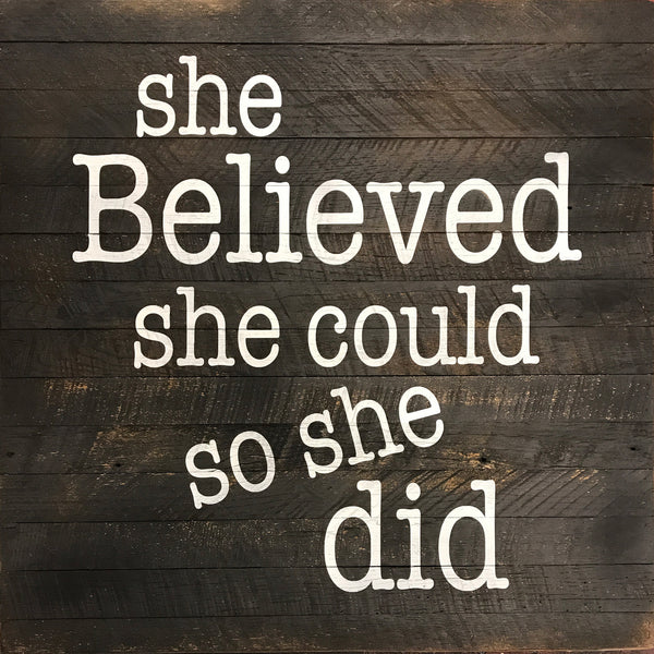 She believed she could so she did. (28x28) Reclaimed Wood Wall Art