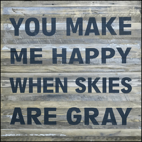 You make me happy when skies are gray. (28x28)