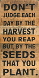 Don't judge each day by the harvest but by the seeds that you plant (6x14) Reclaimed Wood Wall Art