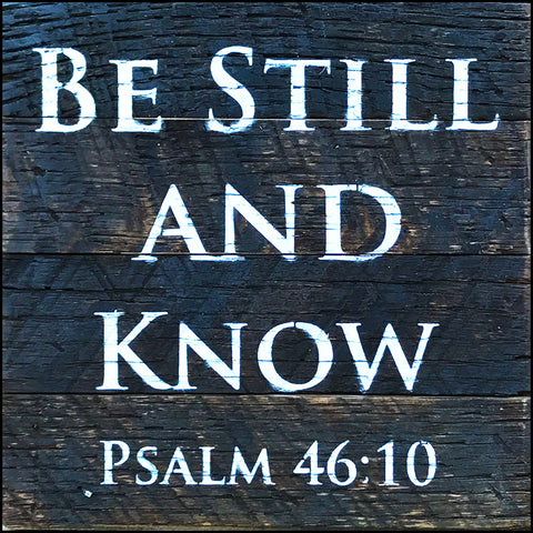Be Still and Know ~Psalm 46:10 (6x6)