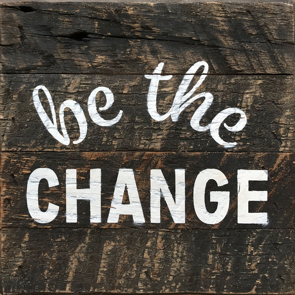 Be the Change (6x6) Reclaimed Wood Wall Art