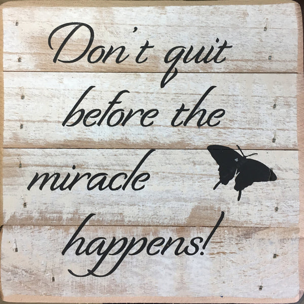 Don't quit before the miracle happens (butterfly image)