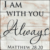 I am with you always ~Matthew 28:20 (6x6)