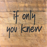if only you knew (6x6) Reclaimed Wood Wall Art