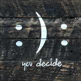 You Decide (smile/frown) - (6x6) - Reclaimed Wood Wall Art
