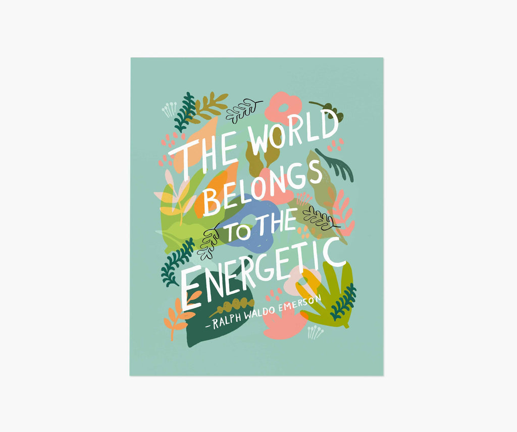 The world belongs to the energetic Print