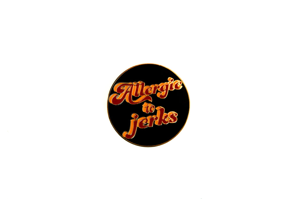 The Allergic to jerks Pin