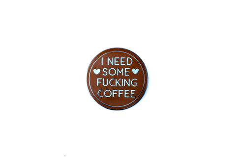 The Coffee Needed Pin