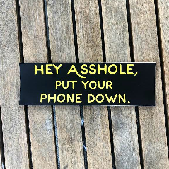 Put Your Phone Down BUMPER Sticker