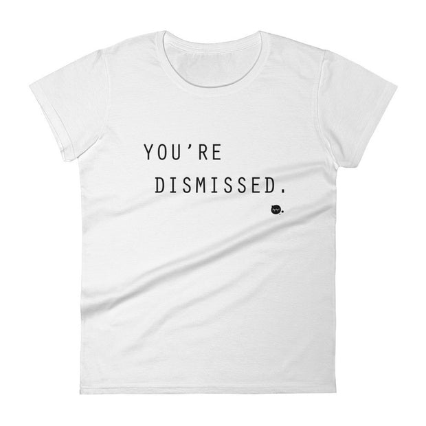 "Women's short sleeve ""You're Dismissed"" t-shirt"