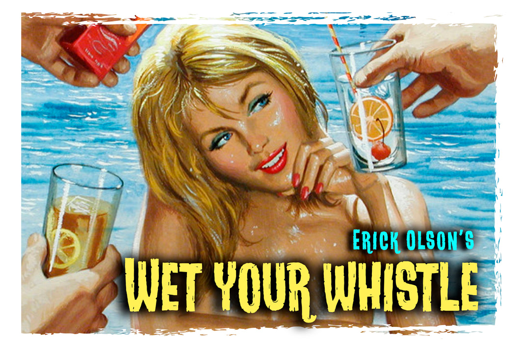 Wet Your Whistle by Erick Olson
