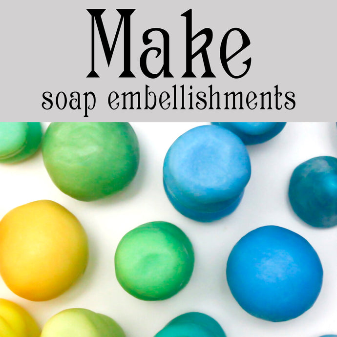 Make Soap Embellishments