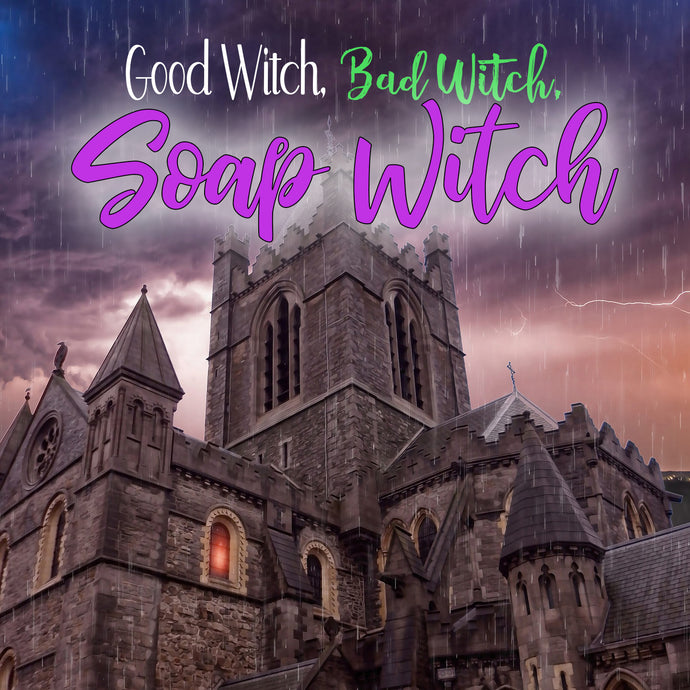 Good Witch, Bad Witch, Soap Witch