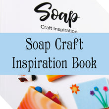 Load image into Gallery viewer, Soap Craft Inspiration Book