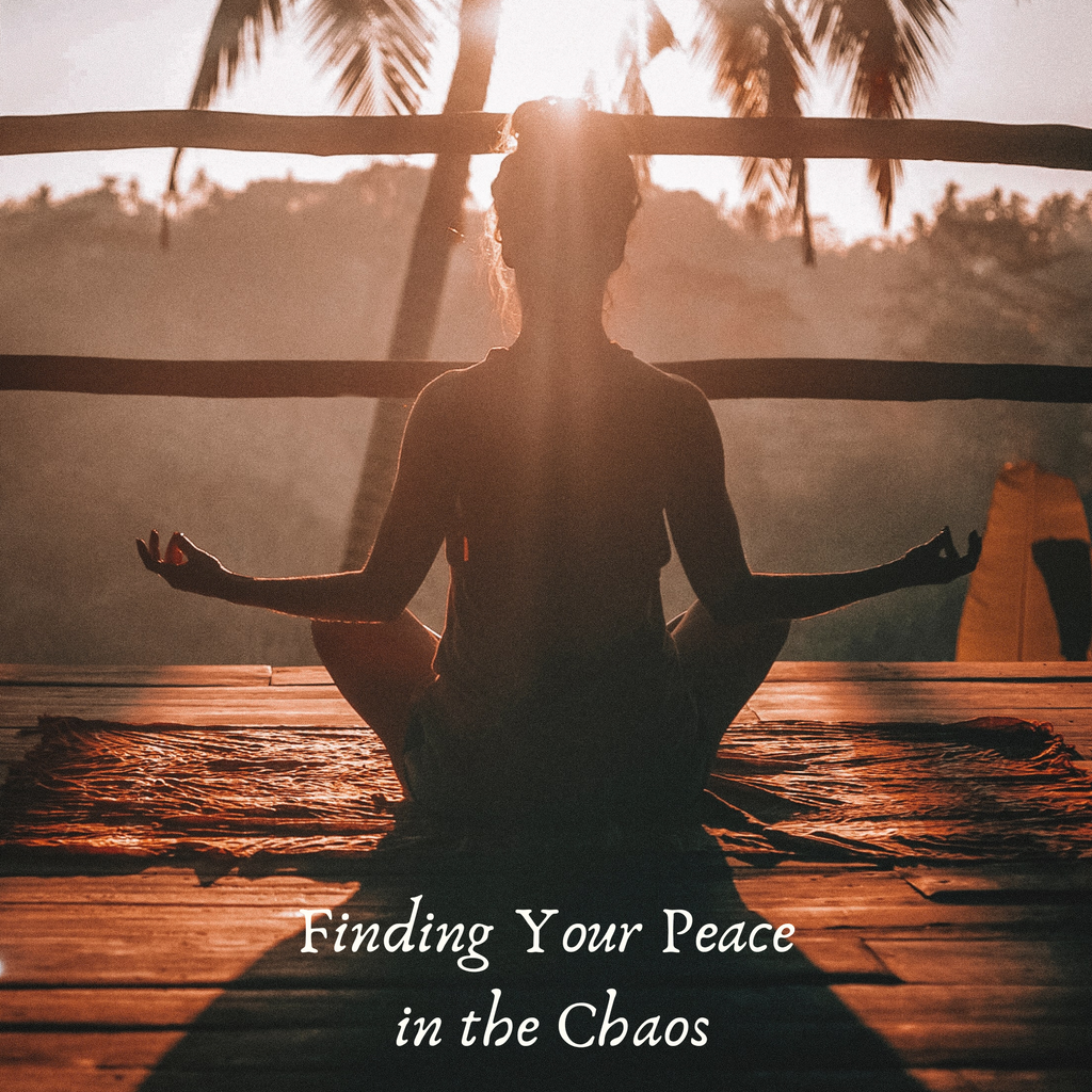 Finding Your Peace in the Chaos