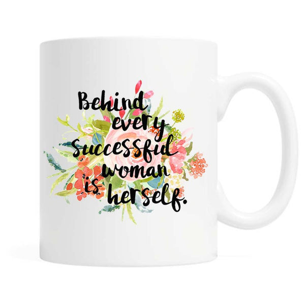 """Behind Every Successful Woman is Herself"" Coffee Mug"