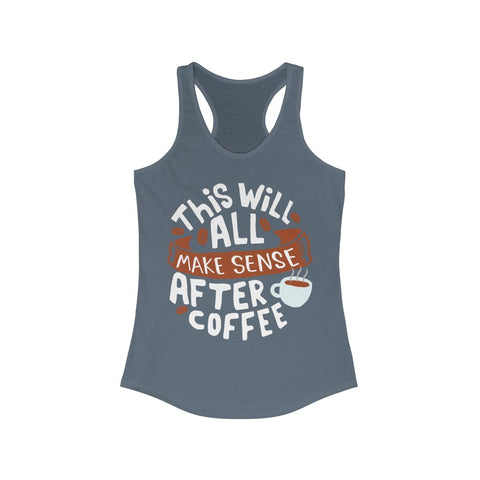 This will All make Sense After Coffee Racerback Tank Top - F. W. Woolworth Co. Online Store