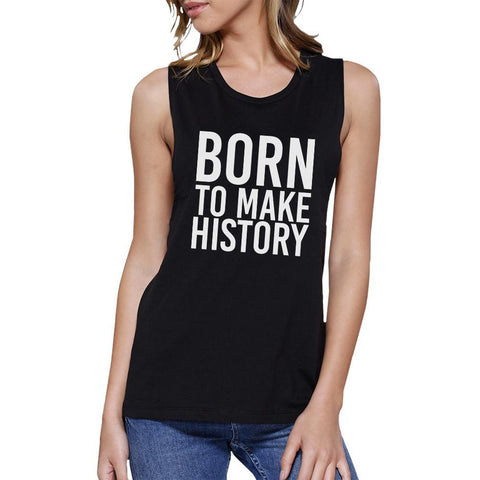 Born To Make History Womens Black Muscle Top Inspirational Quote - F. W. Woolworth Co. Online Store