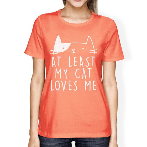 At Least My Cat Loves Womens Peach Tshirt Cute Typography About Cat - F. W. Woolworth Co. Online Store
