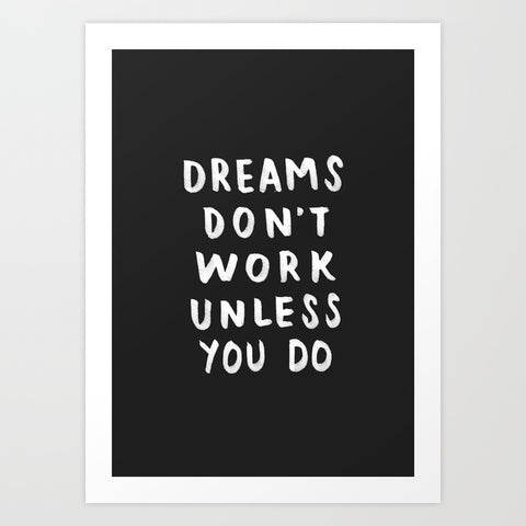 Dreams Don't Work Unless You Do - Black & White Typography Art Print
