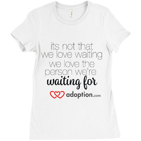We Love The Person We're Waiting For Women's T-Shirt | Adoption Gifts, Clothing & Apparel