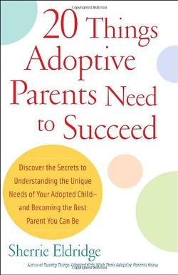 20 Things Adoptive Parents Need to Succeed (Sherrie Eldridge) | Adoption Gifts, Adoption Books