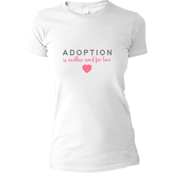 adoption is another word for love shirt