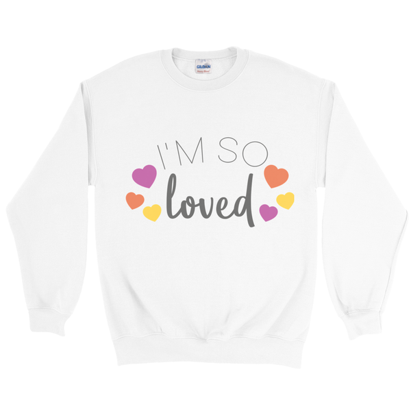 I'm So Loved Sweatshirts | Adoption Gifts, Clothing & Apparel