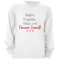 FOREVER LOVED LONG SLEEVE SHIRT | ADOPTION GIFTS, CLOTHING & APPAREL