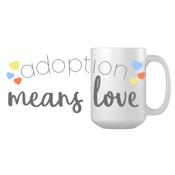 Adoption Means Love With Hearts Adoption Mugs | Adoption Gifts