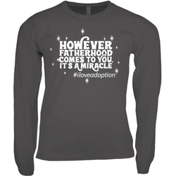 However Fatherhood Comes to You It's a Miracle Men's Long Sleeve Shirt | Adoption Gifts, Clothing & Apparel