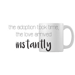 The Adoption Took Time, The Love Arrived Instantly | Adoption Gifts, Adoption Mug