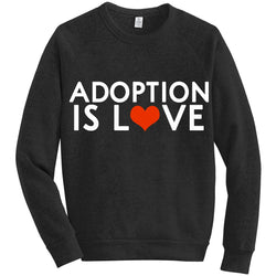 Adoption is Love Sweatshirt | Adoption Gifts, Clothing & Apparel
