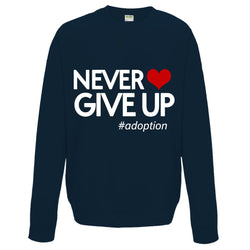 Never Give Up Sweatshirt | Adoption Gifts, Clothing & Apparel