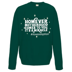 However Motherhood Comes to You It's a Miracle Sweatshirt | Adoption Gifts, Clothing & Apparel
