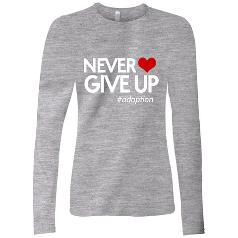 Never Give Up Women's Long Sleeve Shirt | Adoption Gifts, Clothing & Apparel