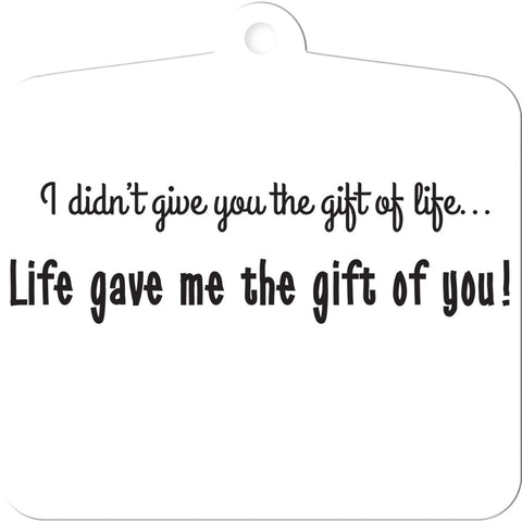 I Didn't Give You The Gift of Life.. Life Gave Me The Gift of You Adoption Christmas Ornaments