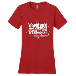 However Motherhood Comes to You, It's a Miracle Women's T-Shirt | Adoption Gifts, Clothing & Apparel