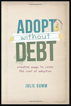 Adopt Without Debt: Creative Ways to Cover the Cost of Adoption (Julie Gumm) | Adoption Gifts, Adoption Books