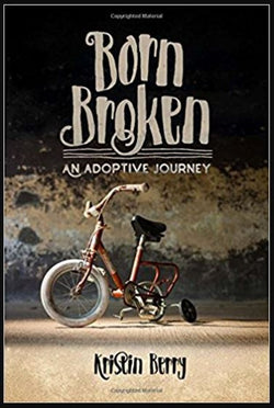 Born Broken: An Adoptive Journey (Kristin Berry) | Adoption Gifts, Adoption Books
